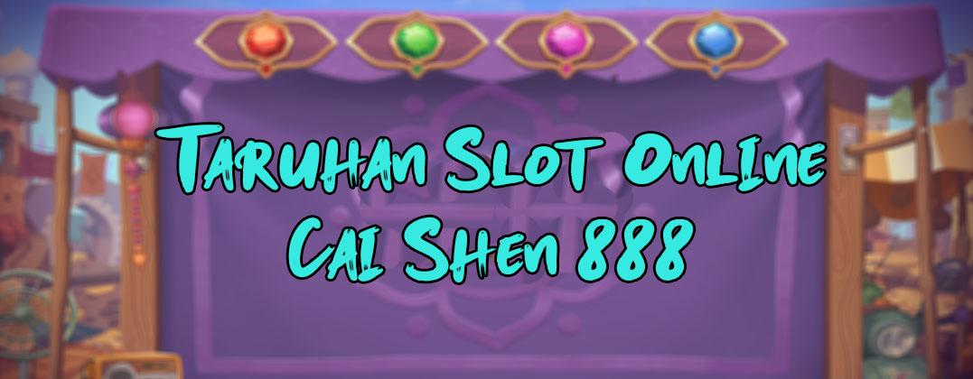 Taruhan Slot Online Cai Shen 888
